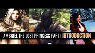 Skyrim LE - Ambriel the lost Princess Part I -Introduction-