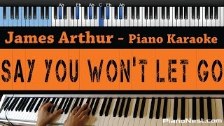 James Arthur  Say You Wont Let Go  LOWER Key Piano Karaoke / Sing Along