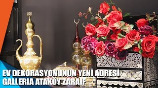 Ev dekorasyonunun yeni adresi Galleria Ataköy Zaraif
