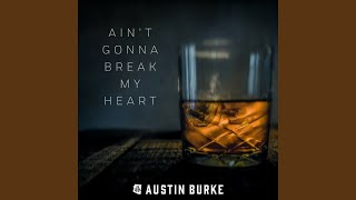 Austin Burke Ain't Gonna Break My Heart