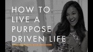 How To Live A Purpose Driven Life