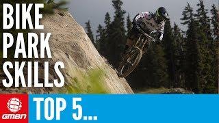 5 Basic Skills You Need To Ride In A Bike Park | Mountain Bike Skills