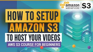 Amazon S3: How to Setup AWS S3 to Host Your Videos   Amazon S3 for Video Hosting
