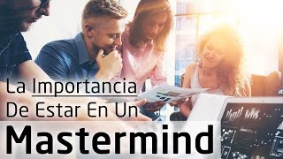 Video: La Importancia De Estar En Un Mastermind