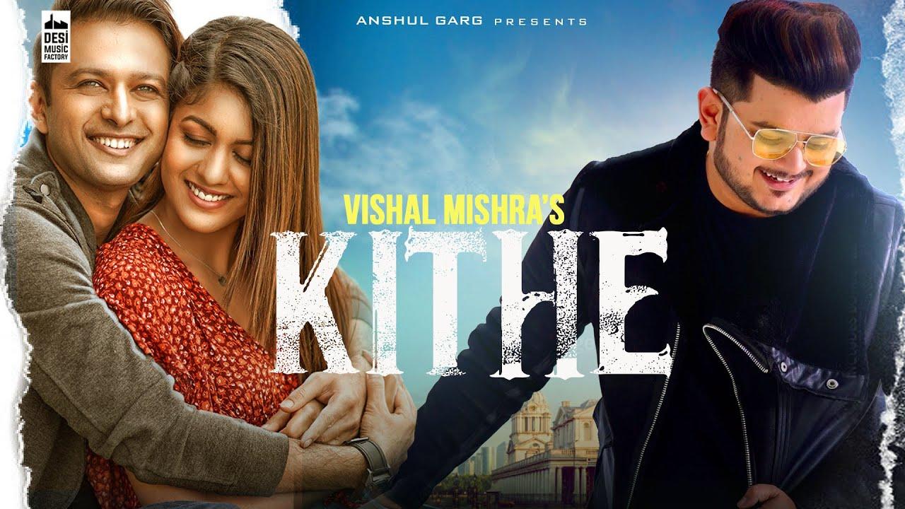Kithe Lyrics- Vishal Mishra/Vatsal/Ishita