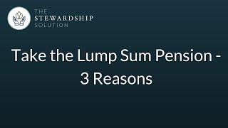 Take the Lump Sum Pension - 3 Reasons