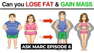 Ask Marc #6 - Gain Mass and Lose Fat at the Same Time?
