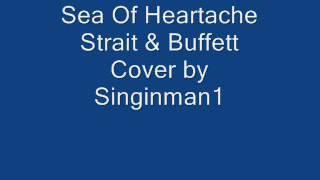 Sea Of Heartache - G. Strait & J. Buffett .. cover by Singinman1