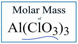 Molar Mass / Molecular Weight Of Al(ClO3)3: Aluminum Chlorate