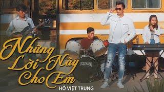 Những Lời Này Cho Em | Hồ Việt Trung | Official Music Video
