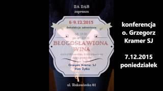 Błogosławiona wina. Konferencja o. Grzegorza z 7.12.2015