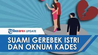 Kronologi Suami di Lamongan Gerebek Istri yang Selingkuh dengan Kades, Mengaku Sudah Nikah Siri
