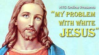 """""""My Problem with White Jesus"""""""