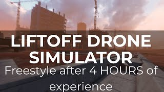 Liftoff FPV Drone simulator (FREESTYLE AFTER 4 HOURS EXPERIENCE)