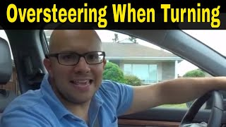 Oversteering When Turning Right And Left-Driving Lesson