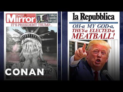 Global Newspapers React To President Trump  - CONAN on TBS