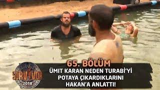 Ümit Karan neden Turabi'yi potaya çıkardıklarını Hakan'a anlattı! | 65. Bölüm | Survivor 2018