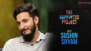 Sushin Shyam - The Happiness Project - KappaTV