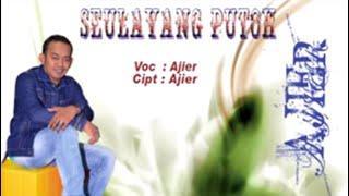 Gambar cover LAGU AJIER -SEULAYANG PUTOH (ALBUM AJIER INDAH MALAM II VOL 3)