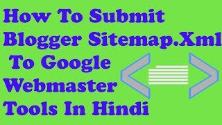 How To Submit Blogger Sitemap.Xml To Google Webmaster Tools In Hindi