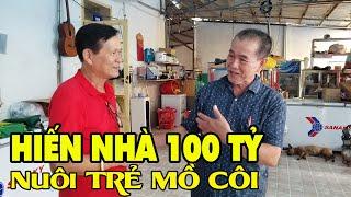 Thăm ông bố lạ kỳ hiến ngôi nhà trăm tỷ nuôi trẻ mồ côi ở Sài Gòn