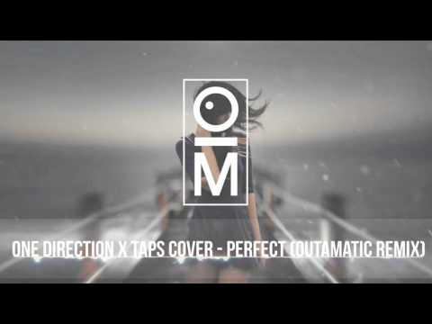 One Direction X Taps Cover - Perfect (OutaMatic Remix) Mp3
