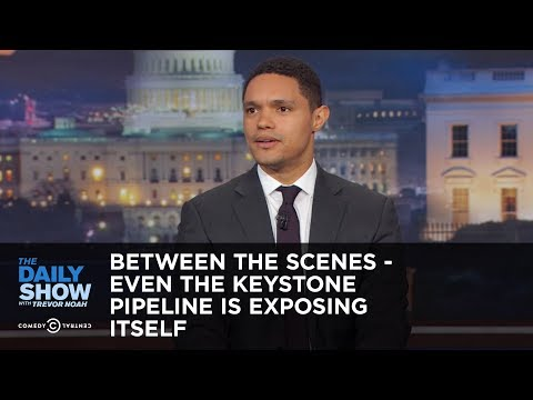 Between the Scenes - Even the Keystone Pipeline Is Exposing Itself: The Daily Show
