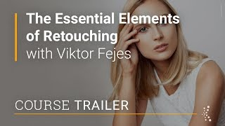 The Essential Elements of Retouching with Viktor Fejes | Official Trailer