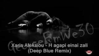 Xaris Aleksiou - H agapi einai zali (Deep Blue Remix).wmv