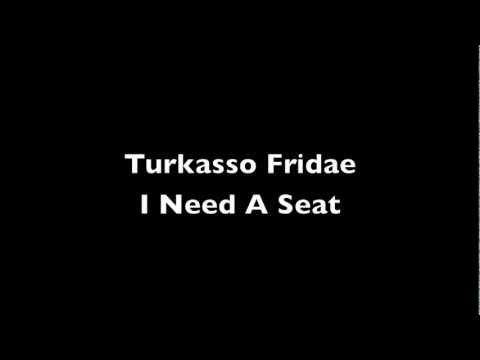Turkasso Fridae -I Need A Seat