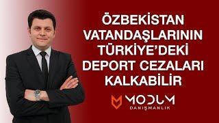 Özbekistan vatandaşlarının deport cezaları kalkabilir.