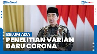 Jokowi: Belum Ada Penelitian Varian Baru Corona Mematikan