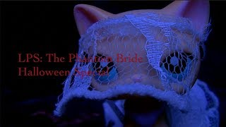 LPS: The Phantom Bride (HALLOWEEN SPECIAL!)