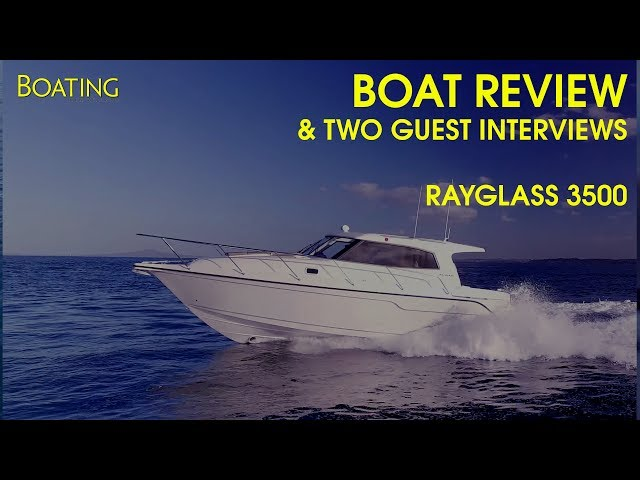 Boat Review -  Rayglass 3500 Featuring Ownaship, Rayglass & John Eichelsheim