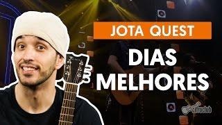 Dias Melhores - Jota Quest (aula de violão completa)