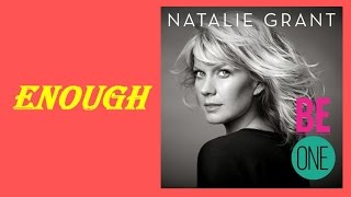 Natalie Grant - Enough (Lyrics)
