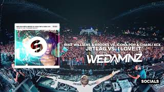 Mike Williams & Brooks vs. Icona Pop & Charli XCX - Jetlag vs. I Love It (WeDamnz Mashup)