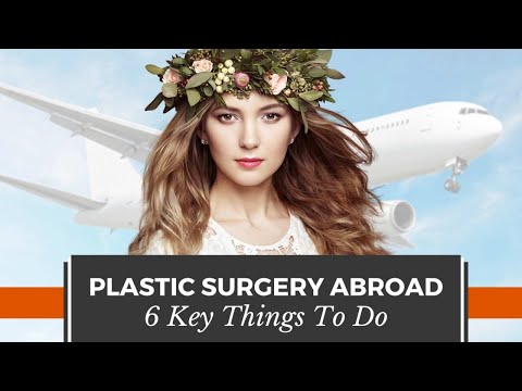 Are You Traveling Abroad for Plastic Surgery? 6 Key Things that You Must Do