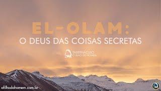 El-Olam: O Deus Das Coisas Secretas  – 16/12/2018