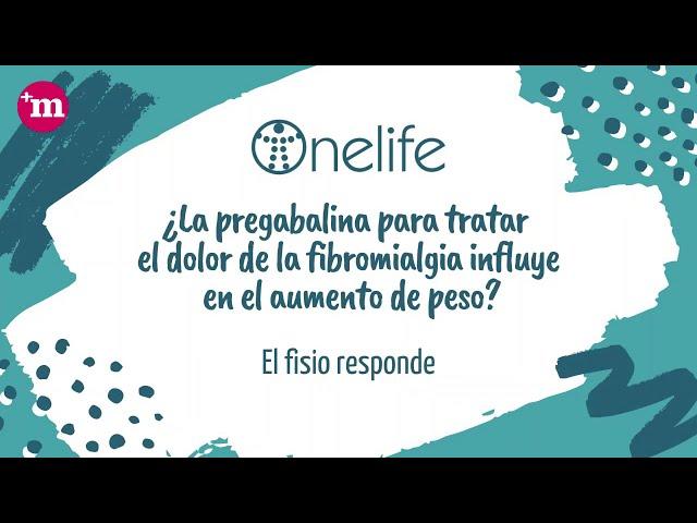 ¿La pregabalina para tratar el dolor de la fibromialgia influye en el aumento de peso? - OnelifeCenter - Tu clínica para el dolor
