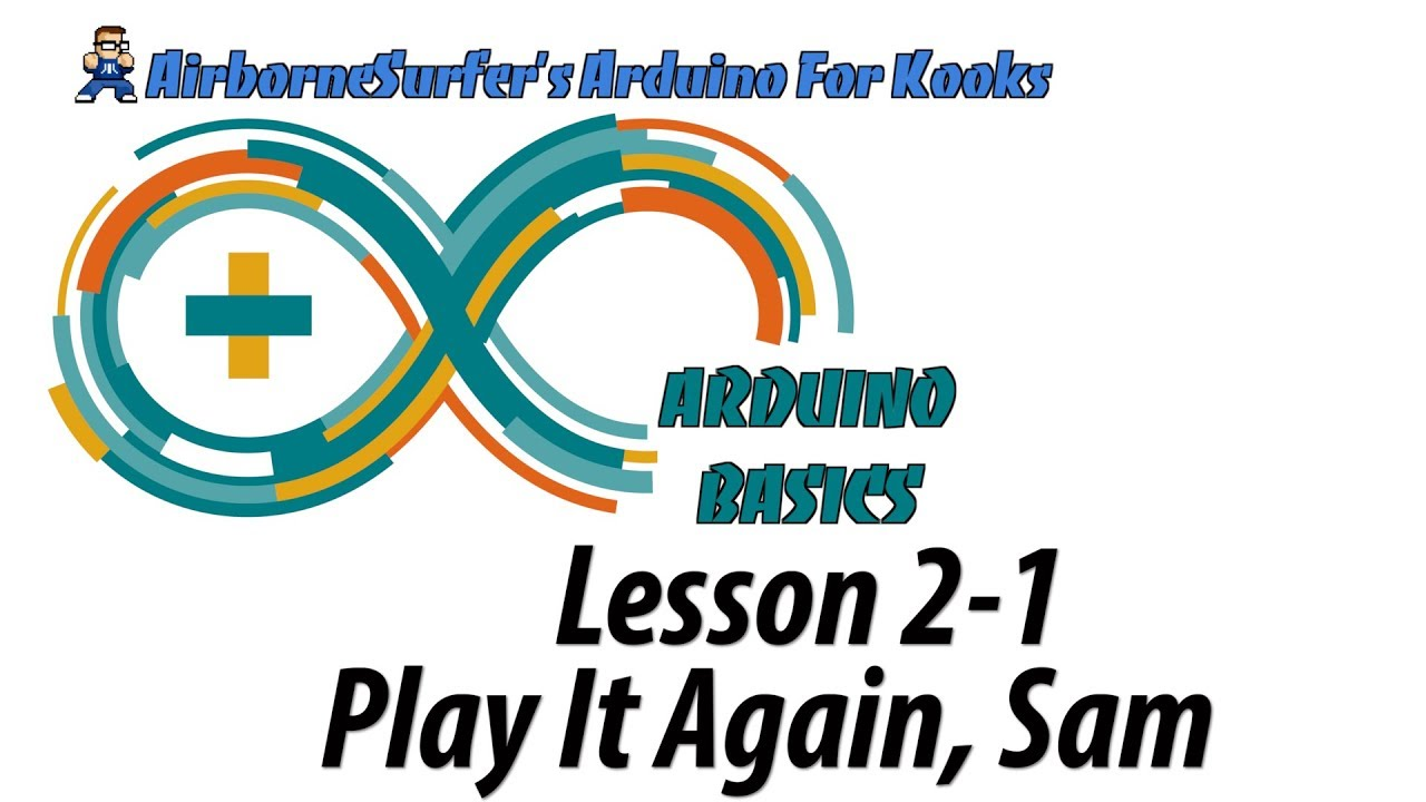 "Arduino Basics Lesson 2-1: ""Play It Again, Sam"""