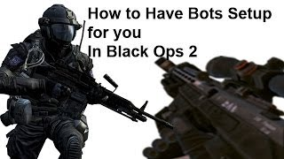 How to Have Bots Setup for you in a Private Match on Black Ops 2 By: DrizZy