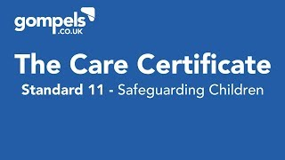 The Care Certificate - Standard 11 - Safeguarding Children