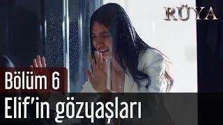 Rüya 6. Bölüm - Elif'in Gözyaşları