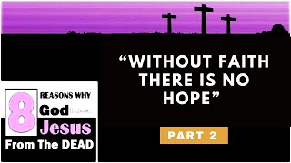 #25: Without Faith There Is No Hope (Pt.2)