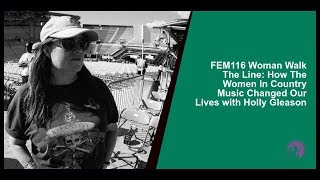 FEM116 Woman Walk The Line: How The Women In Country Music Changed Our Lives with Holly Gleason