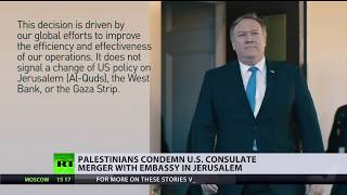 Palestinians furious as US plans to merge consulate and embassy in Jerusalem