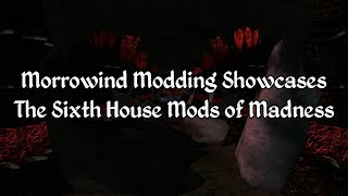 Morrowind Modding Madness - The Sixth House Mods of Madness