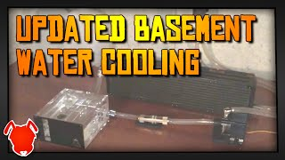 Updated Basement Water Cooling Project - For LTT Forum!