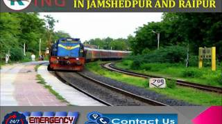 Emergency ICU Shifting Train Ambulance Service in Jamshedpur and Raipur by